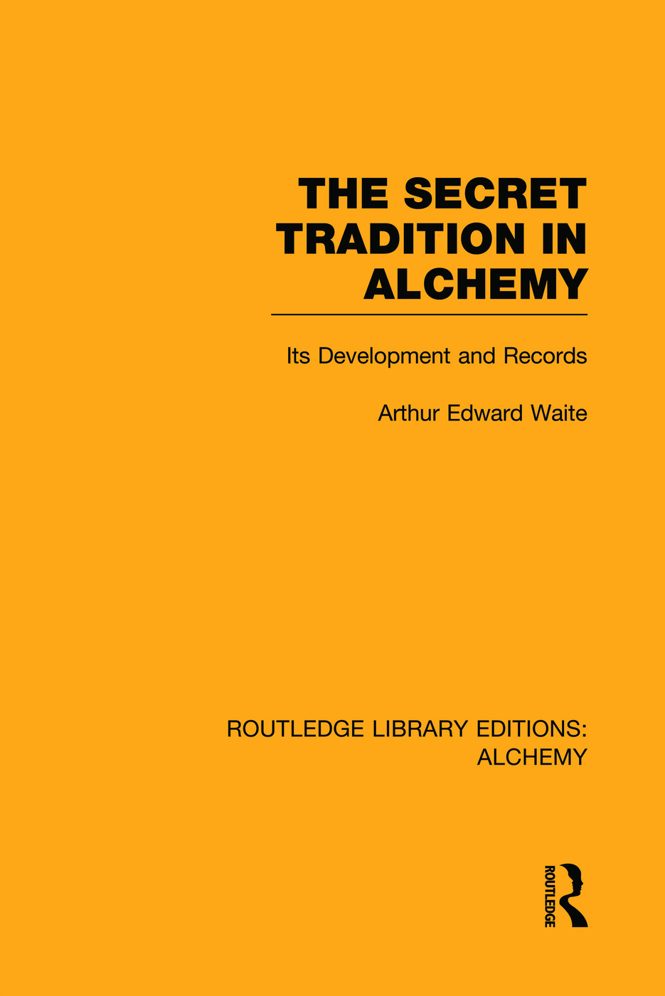 The Secret Tradition in Alchemy: Its Development and Records (Hardback) book cover