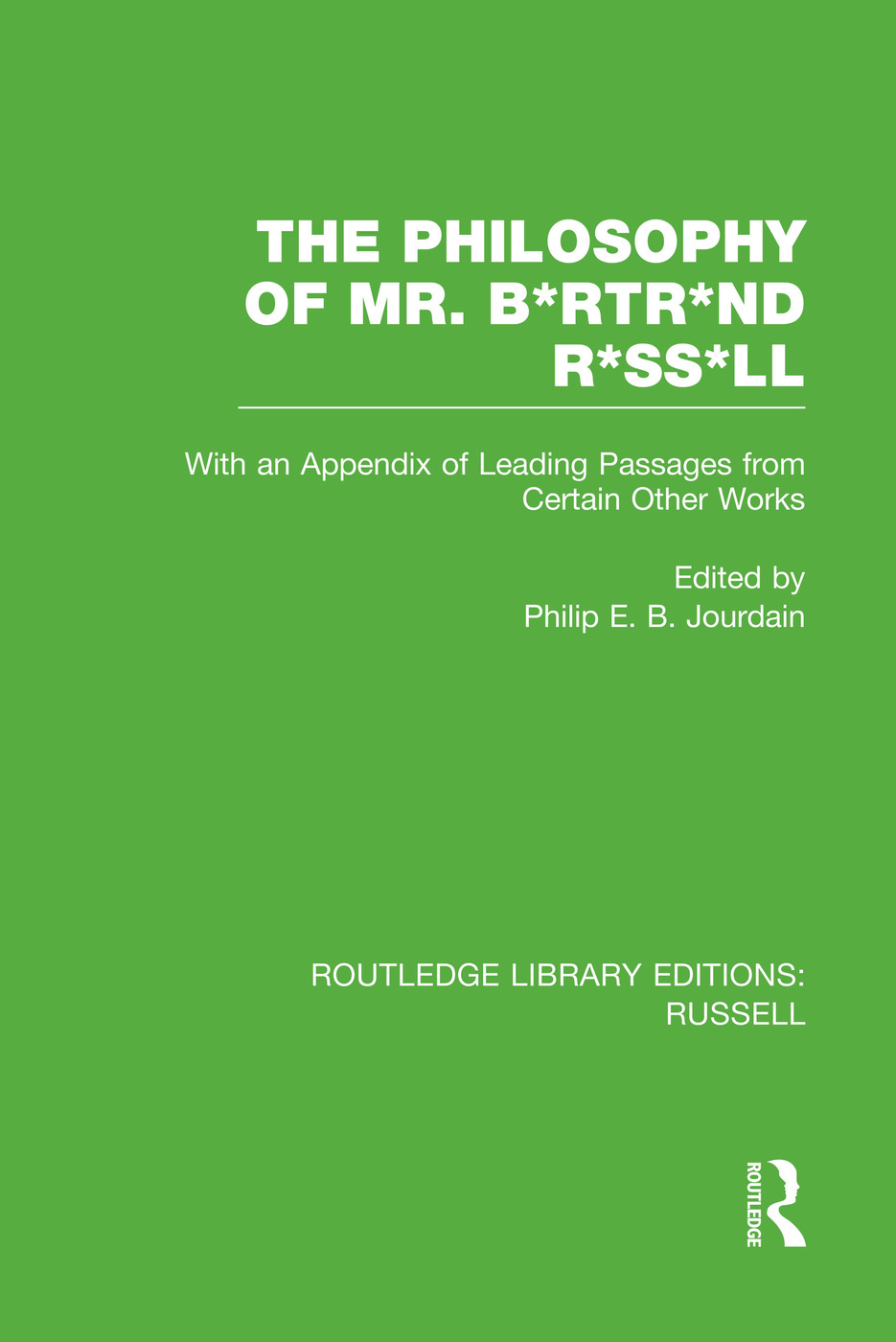The Philosophy of Mr. B*rtr*nd R*ss*ll: With an Appendix of Leading Passages from Certain Other Works. A Skit. book cover