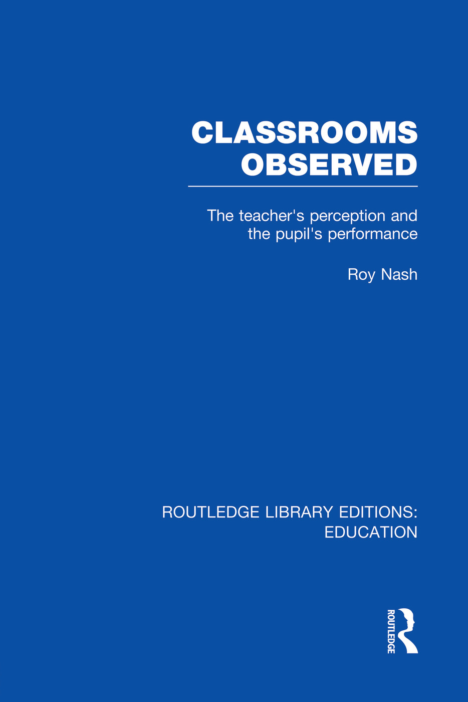 Classrooms Observed (RLE Edu L): The Teacher's Perception and the Pupil's Peformance, 1st Edition (Paperback) book cover