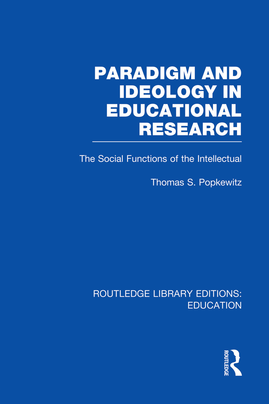 Paradigm and Ideology in Educational Research (RLE Edu L): The Social Functions of the Intellectual, 1st Edition (Paperback) book cover
