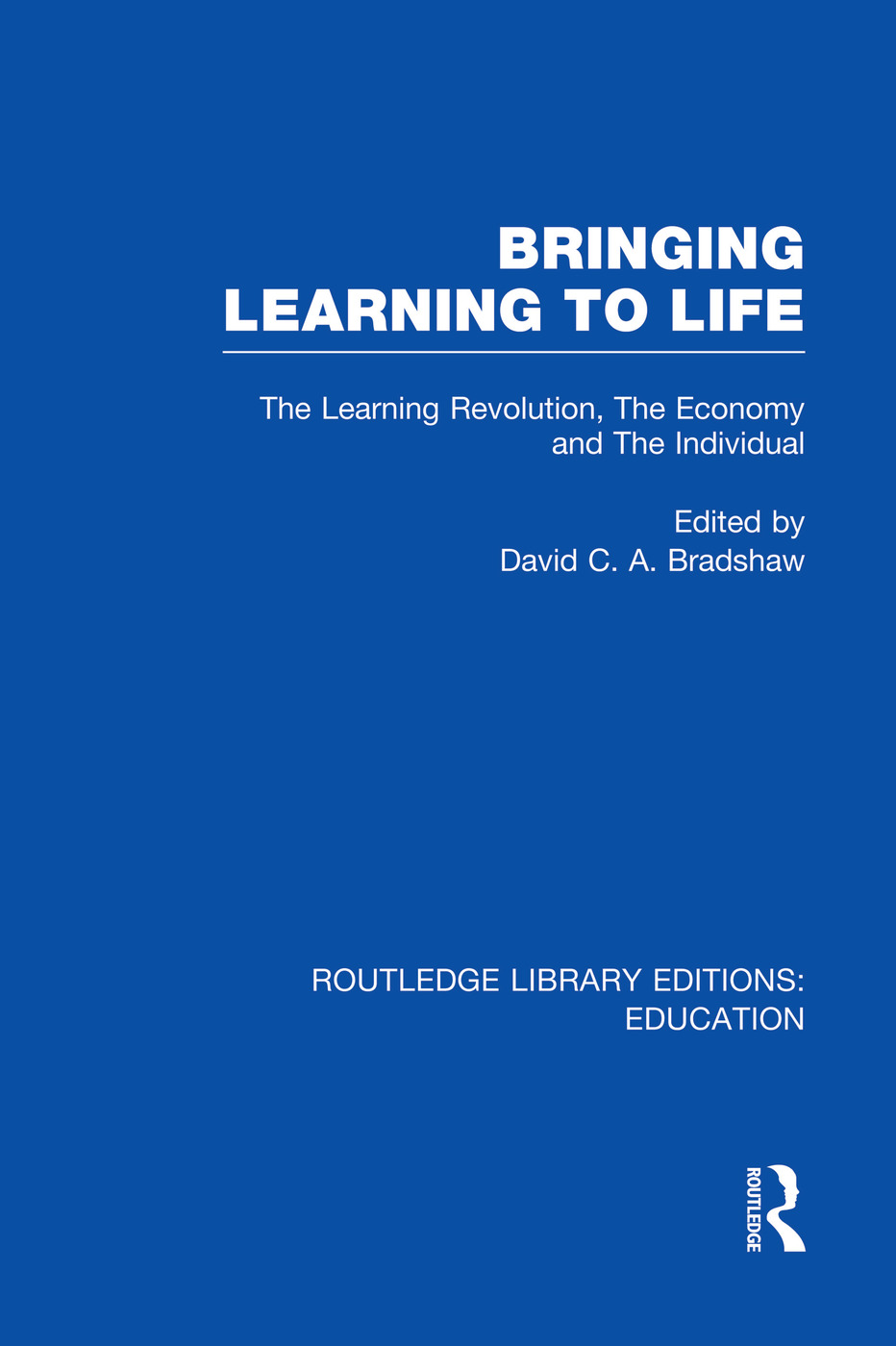 Bringing Learning to Life: The Learning Revolution, The Economy and the Individual book cover