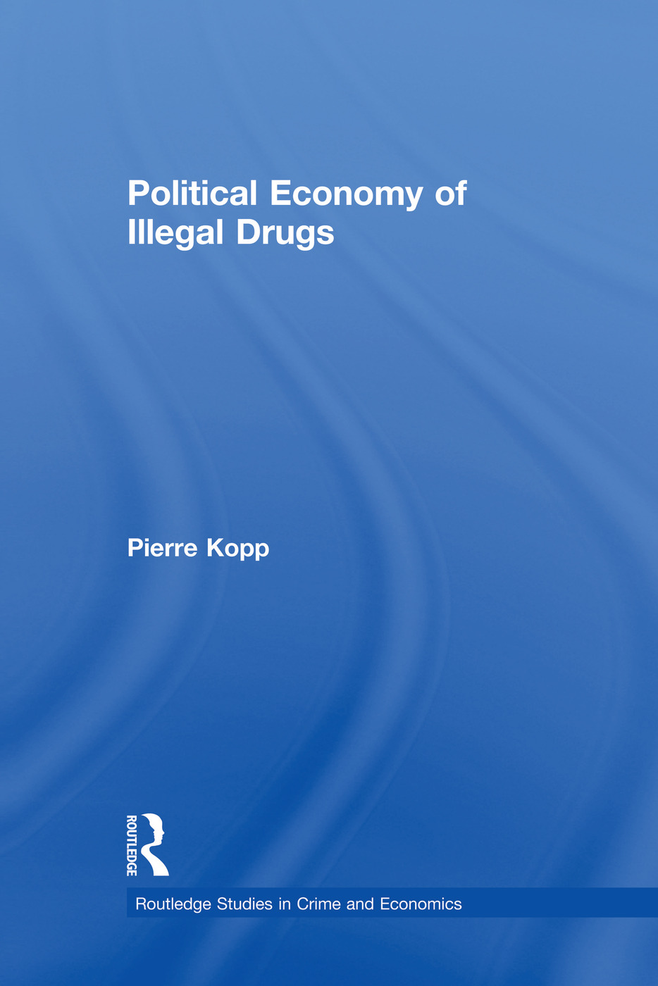Political Economy of Illegal Drugs: 1st Edition (e-Book) book cover
