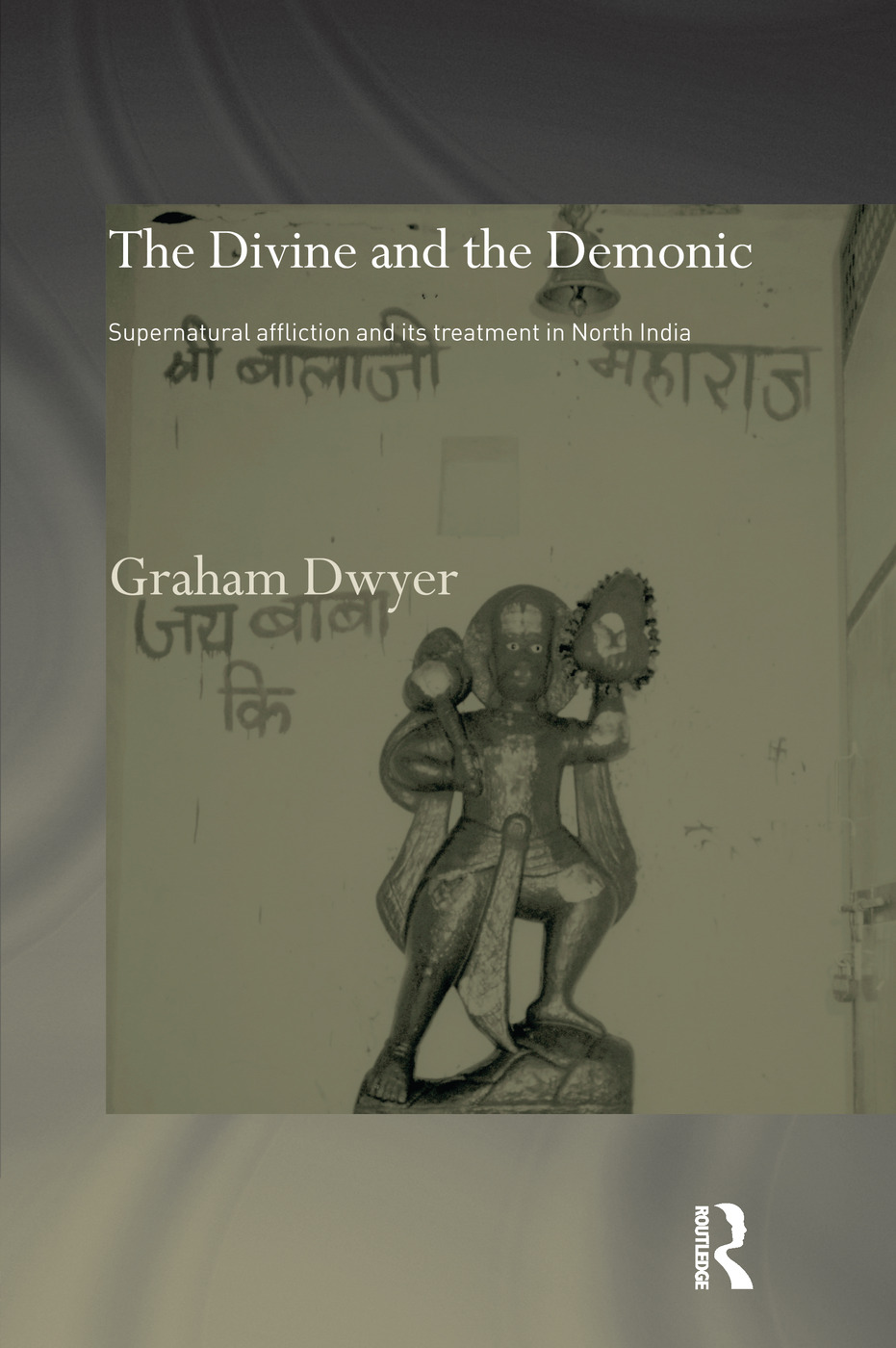 The Divine and the Demonic: Supernatural Affliction and its Treatment in North India book cover