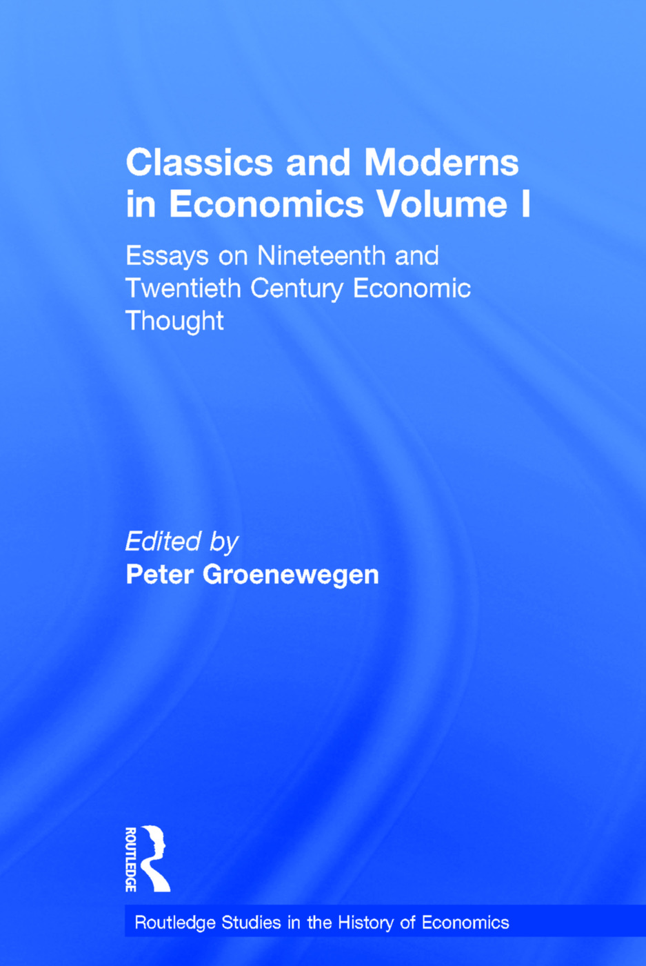 Classics and Moderns in Economics Volume I: Essays on Nineteenth and Twentieth Century Economic Thought book cover