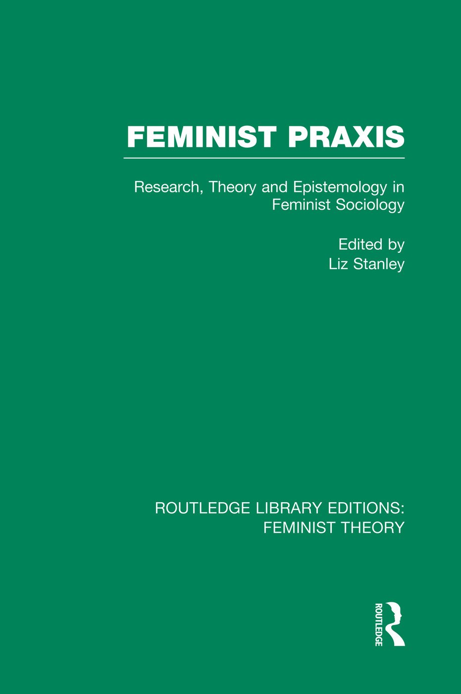 Feminist Praxis (RLE Feminist Theory): Research, Theory and Epistemology in Feminist Sociology book cover