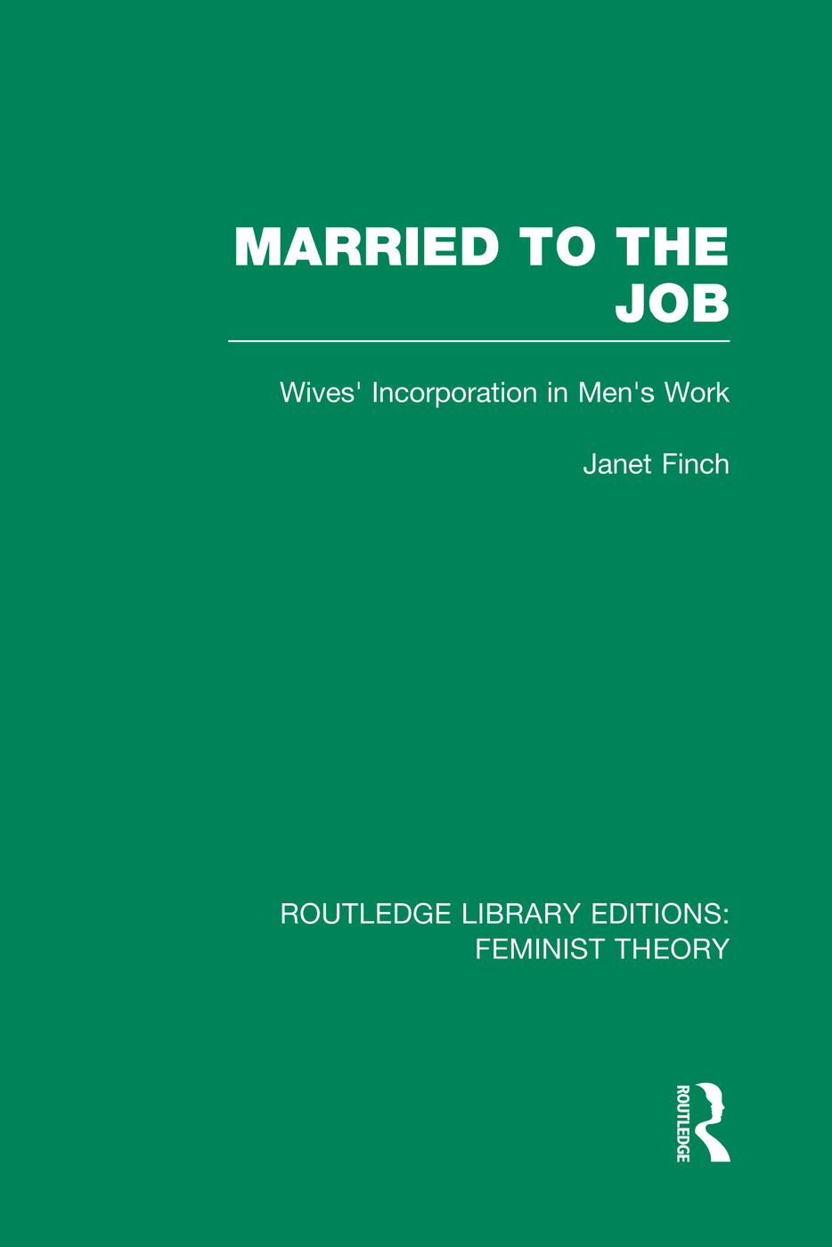 Married to the Job (RLE Feminist Theory): Wives' Incorporation in Men's Work book cover