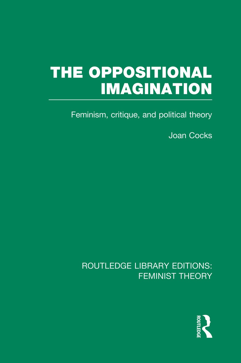 The Oppositional Imagination (RLE Feminist Theory): Feminism, Critique and Political Theory book cover