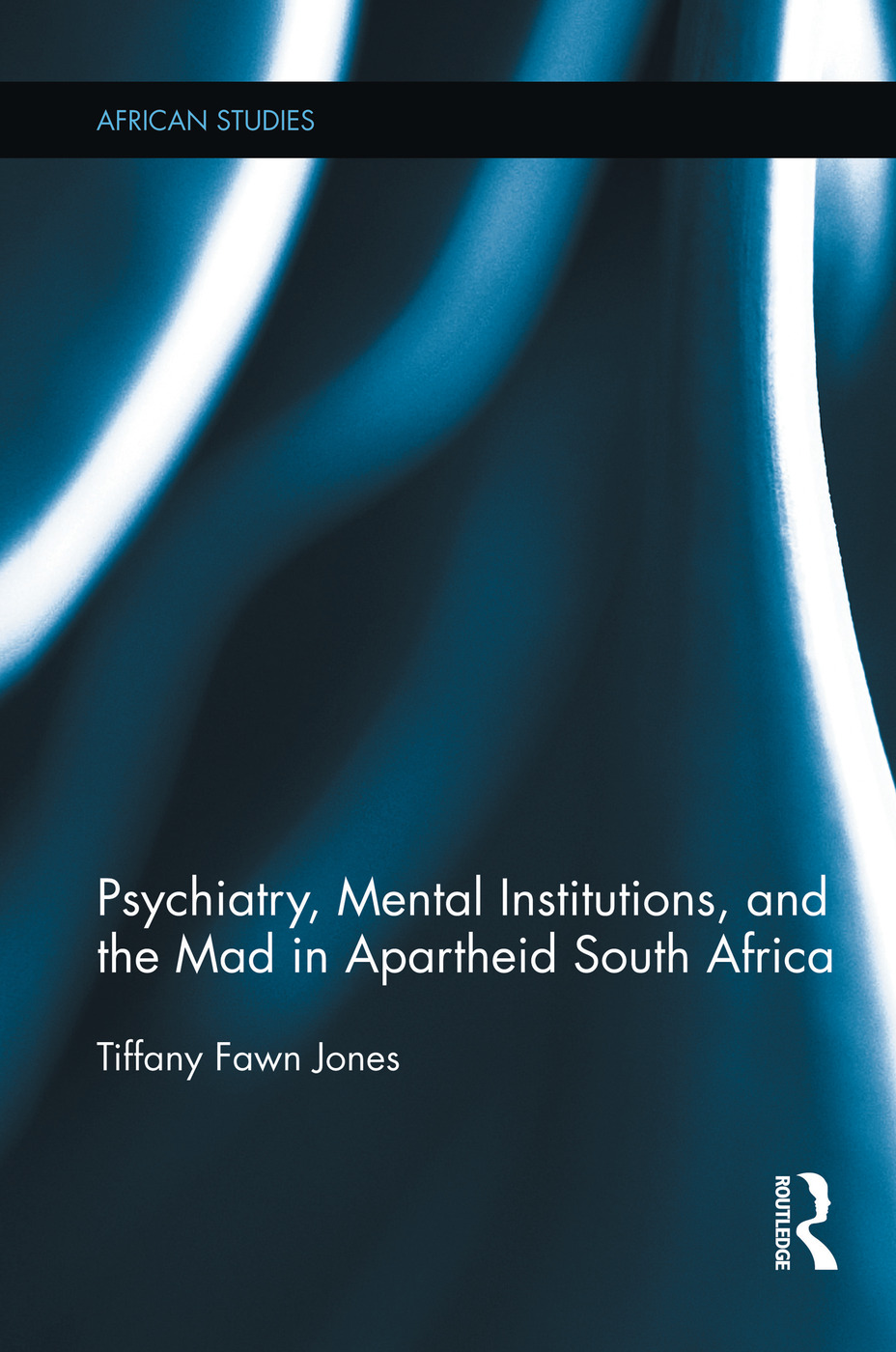 Psychiatry, Mental Institutions, and the Mad in Apartheid South Africa book cover