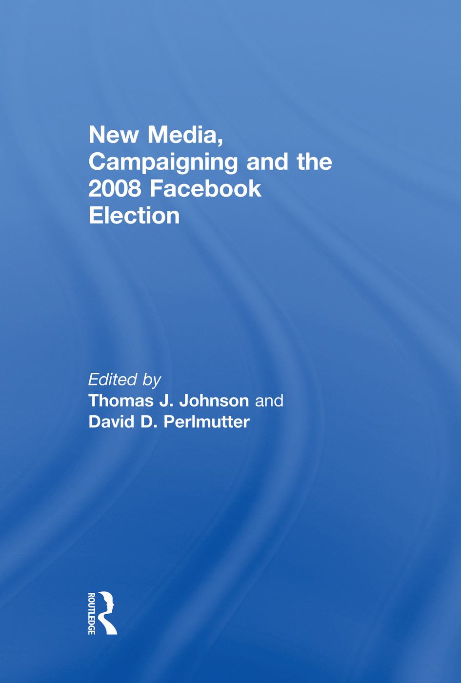 New Media, Campaigning and the 2008 Facebook Election: 1st Edition (Paperback) book cover