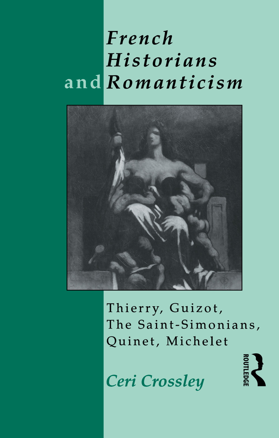 French Historians and Romanticism: Thierry, Guizot, the Saint-Simonians, Quinet, Michelet, 1st Edition (e-Book) book cover