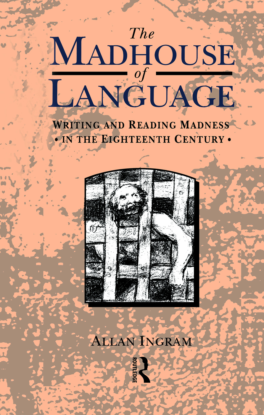 The Madhouse of Language: Writing and Reading Madness in the Eighteenth Century, 1st Edition (Paperback) book cover