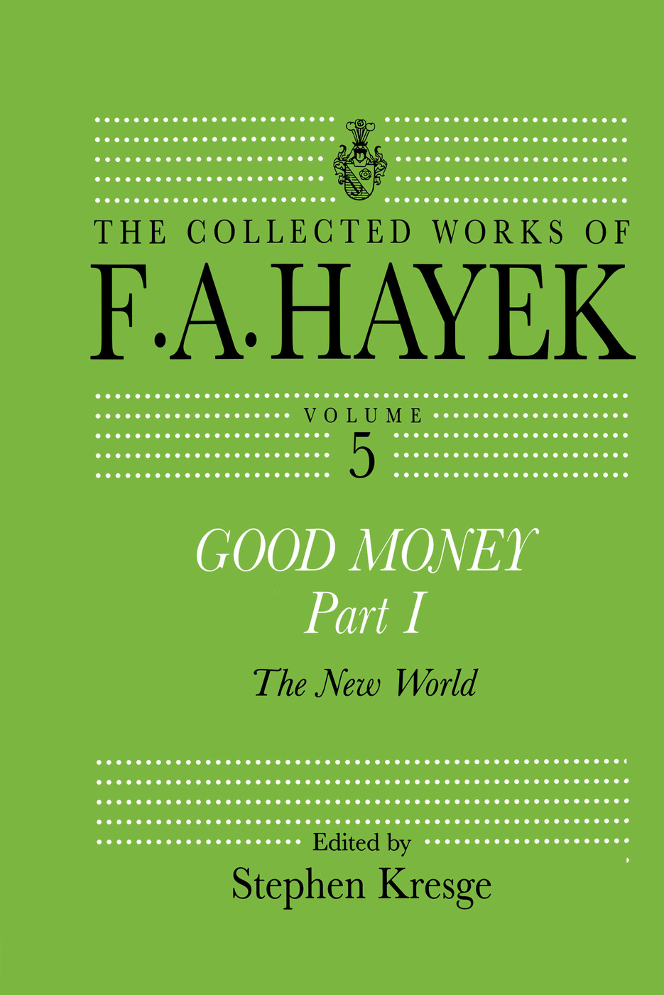 Good Money, Part I: Volume Five of the Collected Works of F.A. Hayek book cover