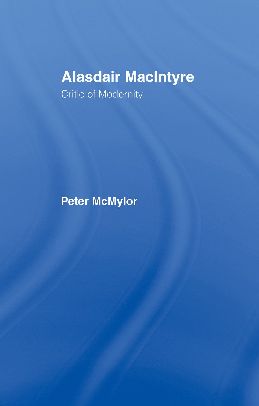 Alasdair MacIntyre: Critic of Modernity, 1st Edition (Paperback) book cover