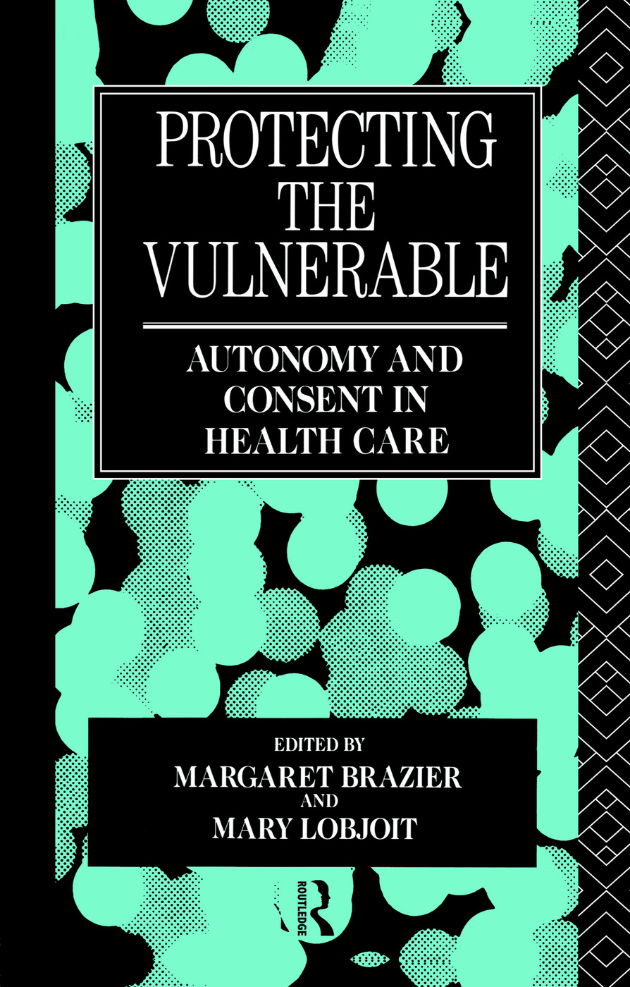 Protecting the Vulnerable: Autonomy and Consent in Health Care book cover
