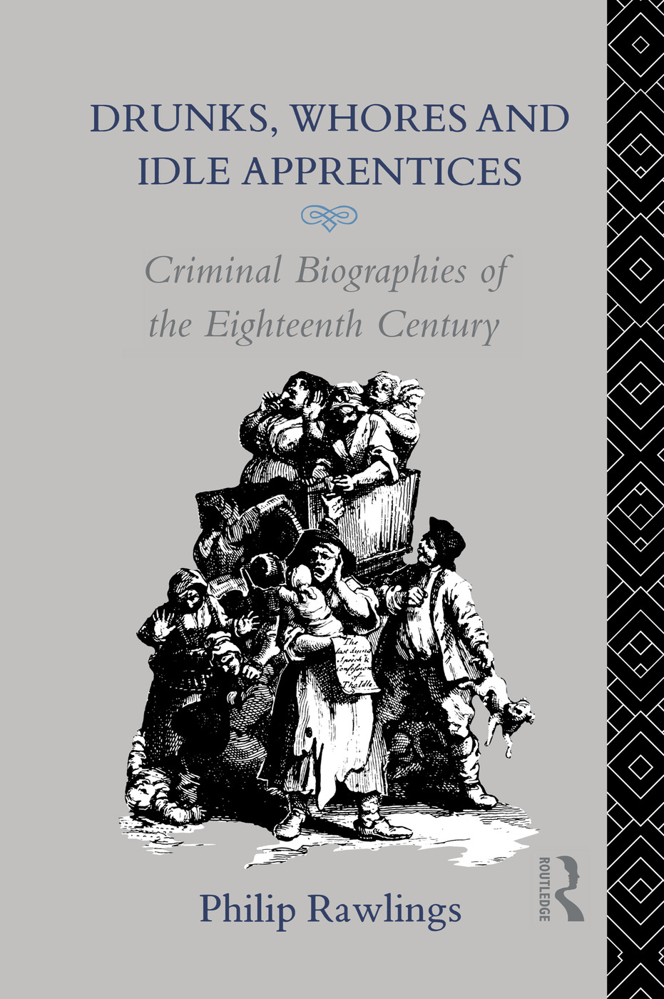Drunks, Whores and Idle Apprentices: Criminal Biographies of the Eighteenth Century, 1st Edition (Paperback) book cover