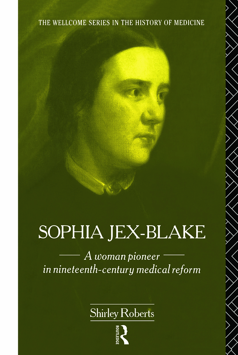 Sophia Jex-Blake: A Woman Pioneer in Nineteenth Century Medical Reform, 1st Edition (Paperback) book cover