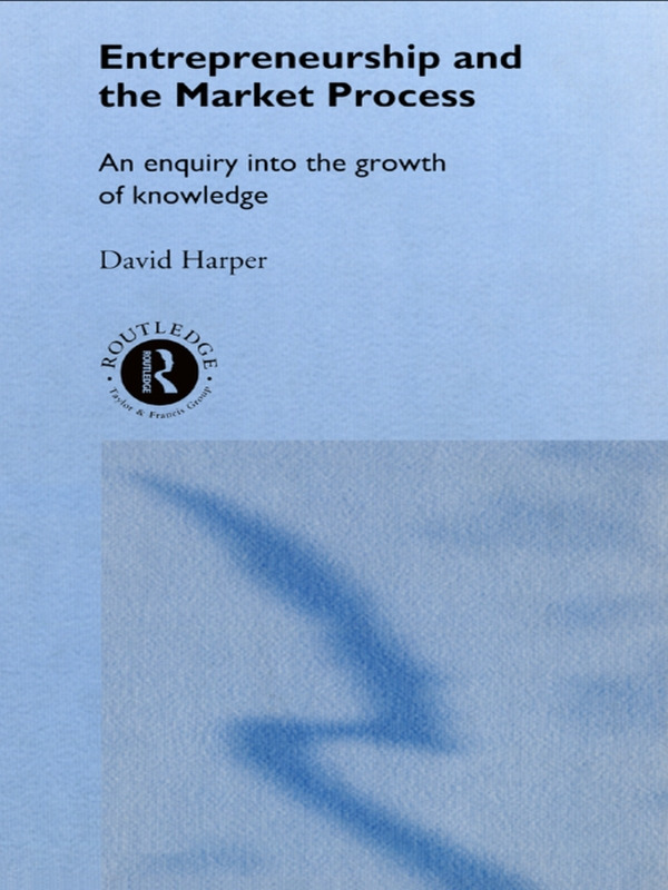 Entrepreneurship and the Market Process: An Enquiry into the Growth of Knowledge book cover