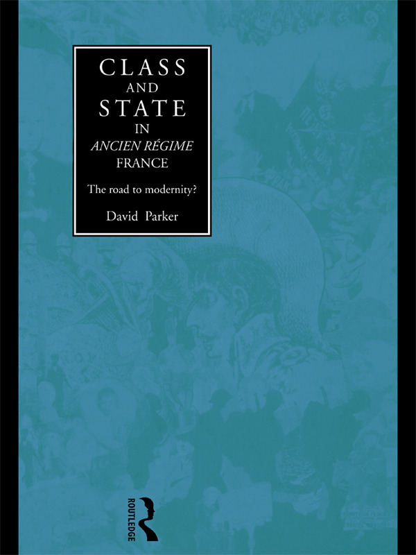 Class and State in Ancien Regime France: The Road to Modernity?, 1st Edition (Paperback) book cover