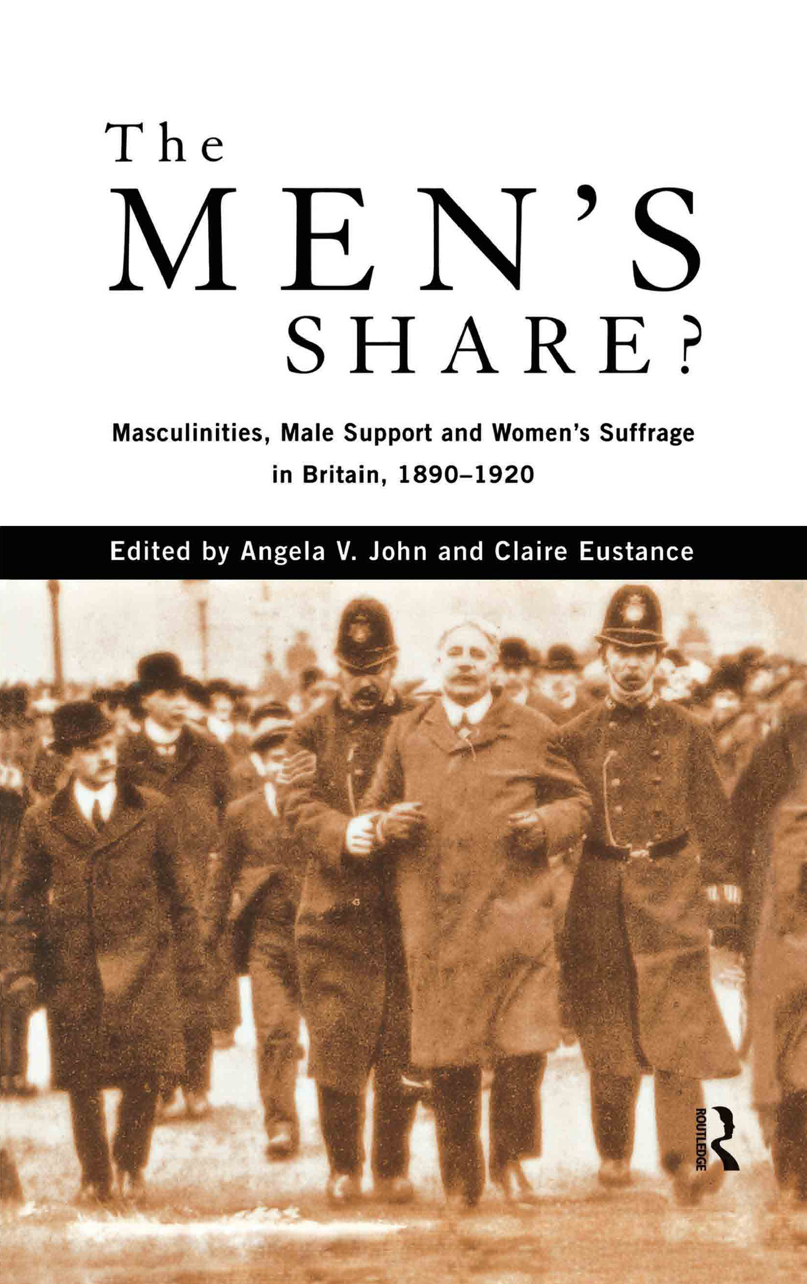 The Men's Share?: Masculinities, Male Support and Women's Suffrage in Britain, 1890-1920 (Hardback) book cover