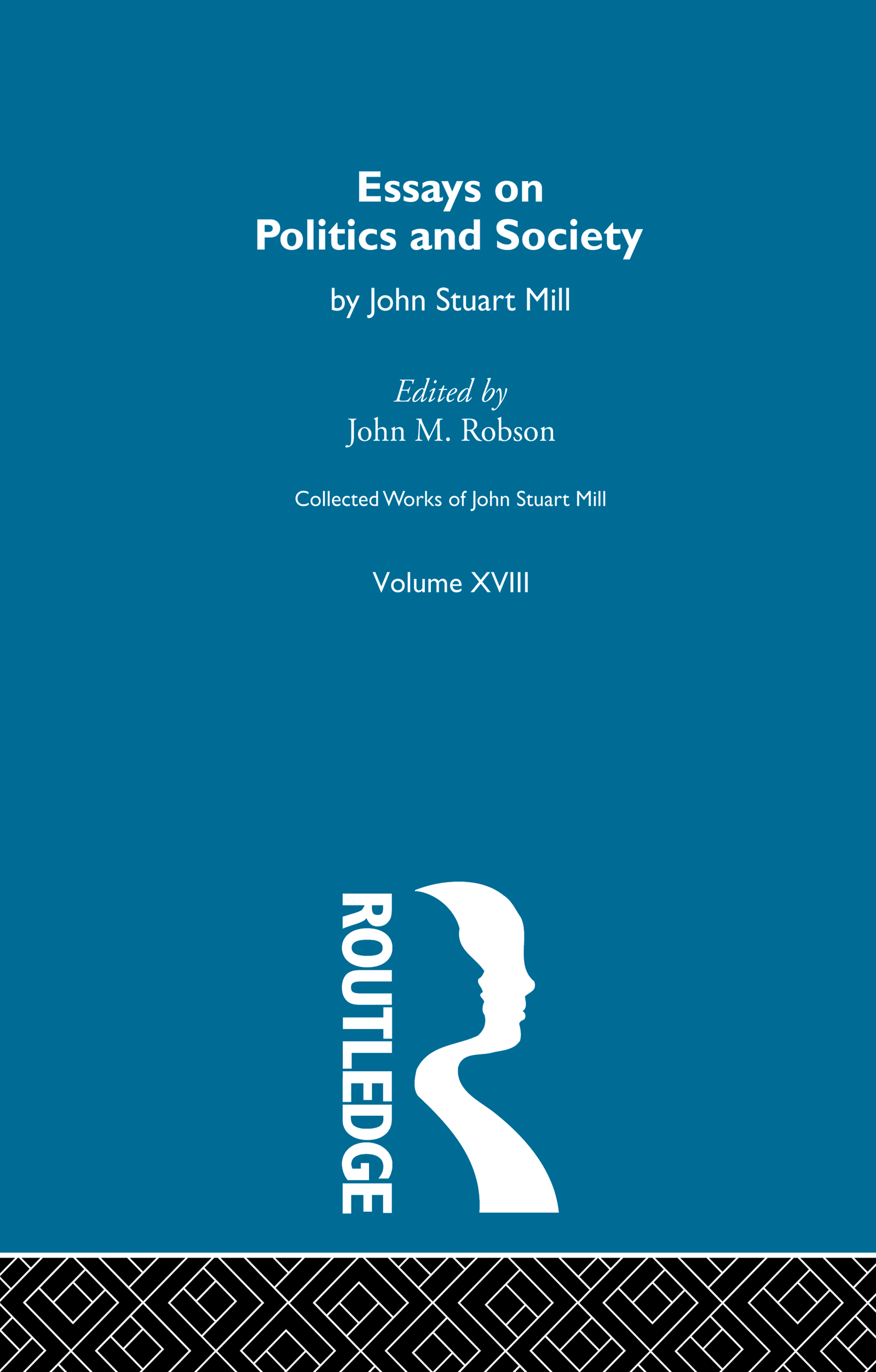 Collected Works of John Stuart Mill: XVIII. Essays on Politics and Society Vol A (Paperback) book cover