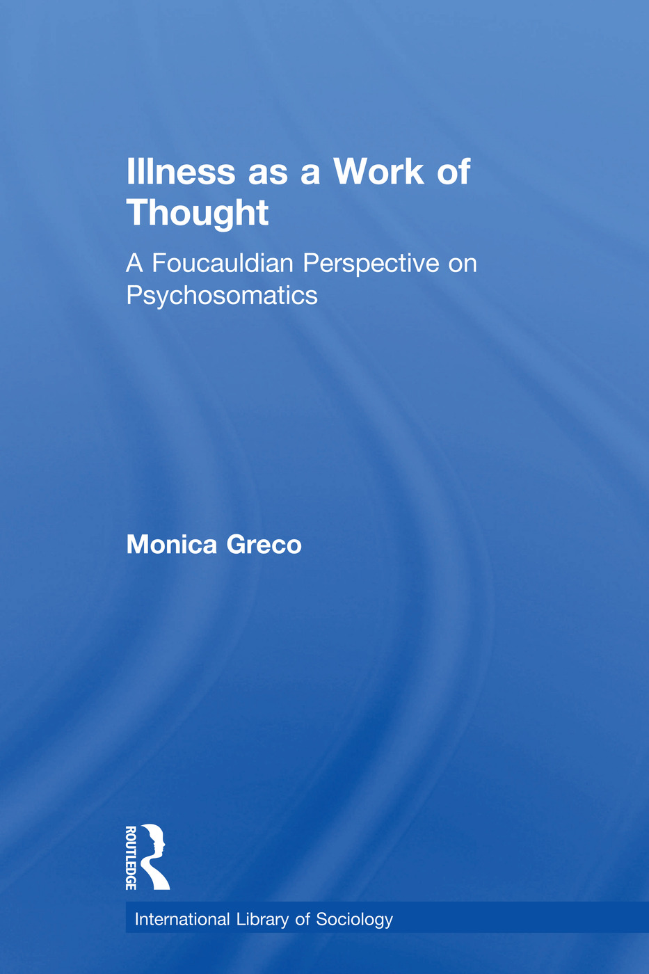 Illness as a Work of Thought: A Foucauldian Perspective on Psychosomatics book cover