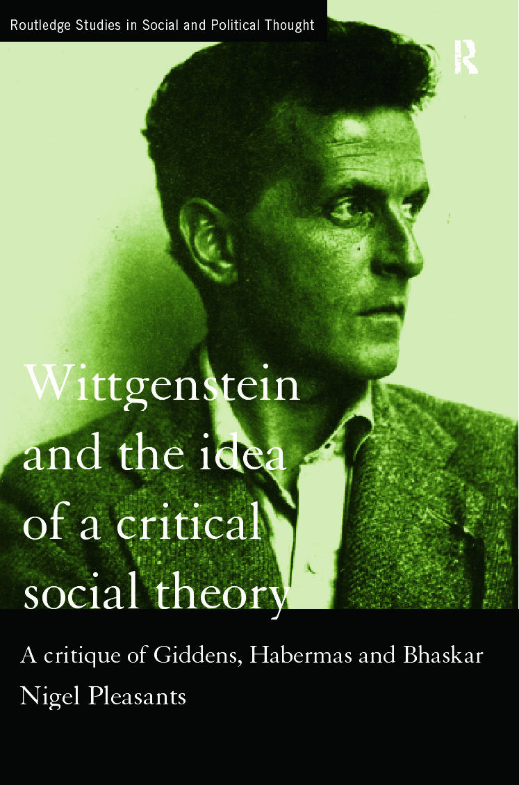 Wittgenstein and the Idea of a Critical Social Theory: A Critique of Giddens, Habermas and Bhaskar, 1st Edition (Paperback) book cover