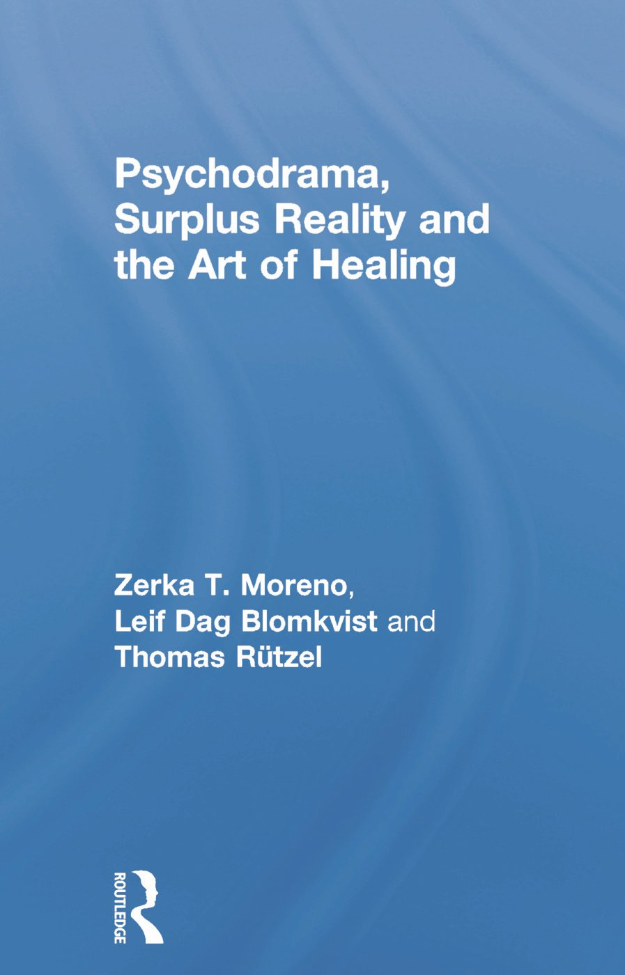 Psychodrama, Surplus Reality and the Art of Healing: 1st Edition (Paperback) book cover