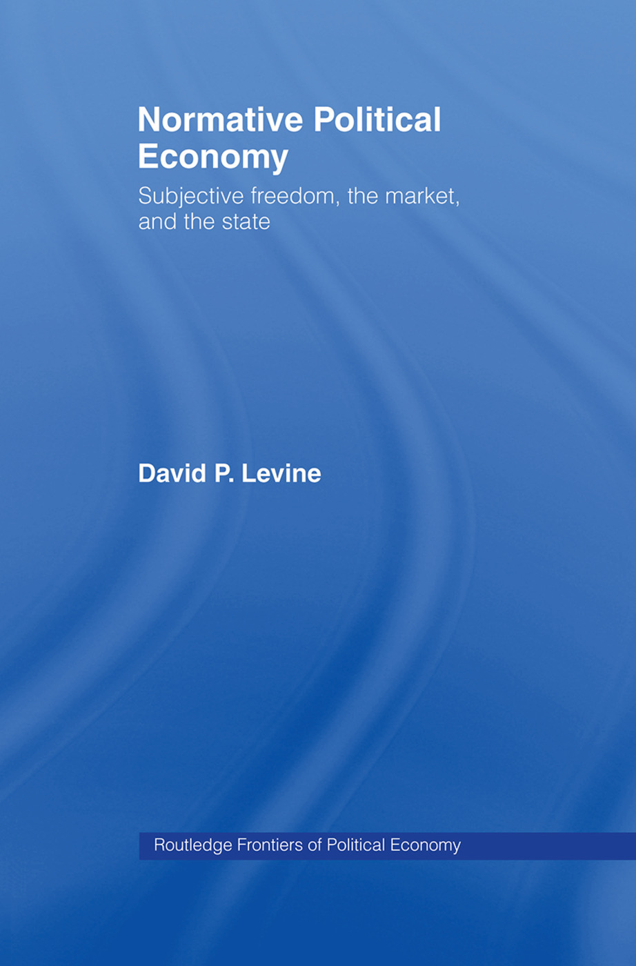 Normative Political Economy: Subjective Freedom, the Market and the State, 1st Edition (Paperback) book cover