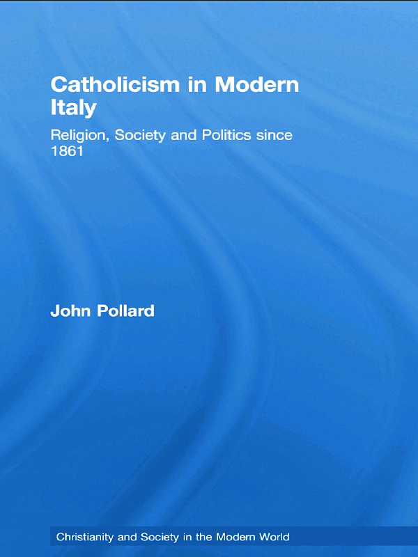 Catholicism in Modern Italy: Religion, Society and Politics since 1861, 1st Edition (e-Book) book cover