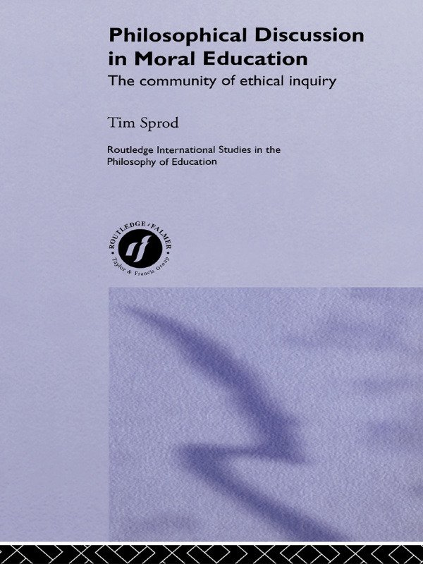 Philosophical Discussion in Moral Education: The Community of Ethical Inquiry (Hardback) book cover