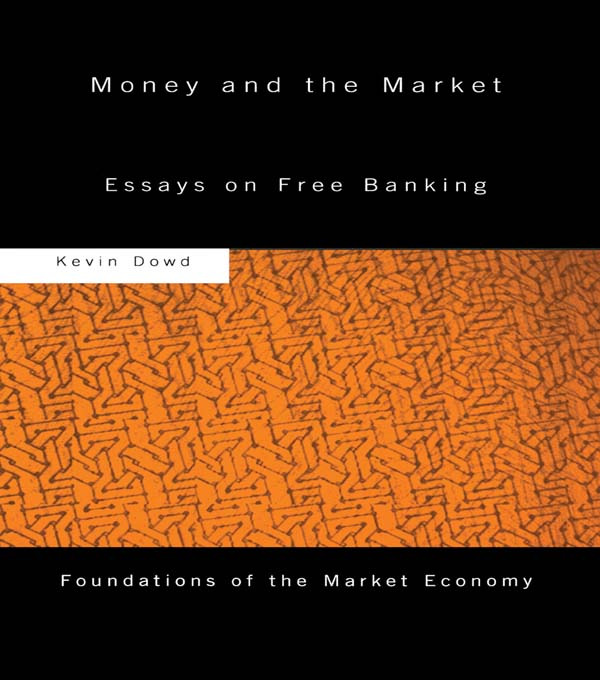 Money and the Market: Essays on Free Banking, 1st Edition (Paperback) book cover