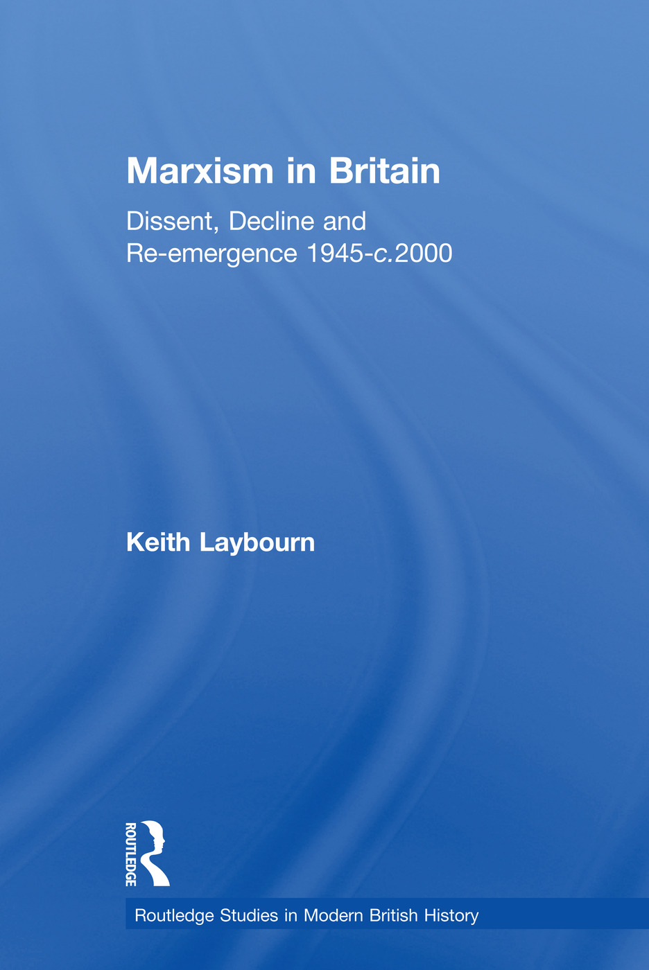 Marxism in Britain: Dissent, Decline and Re-emergence 1945-c.2000 book cover