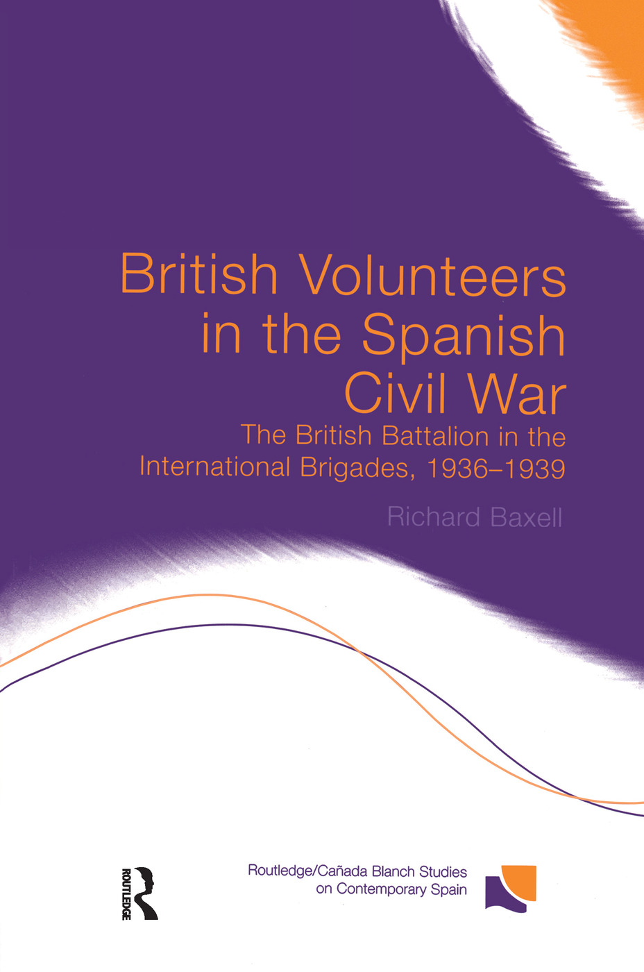 British Volunteers in the Spanish Civil War: The British Battalion in the International Brigades, 1936-1939, 1st Edition (Paperback) book cover