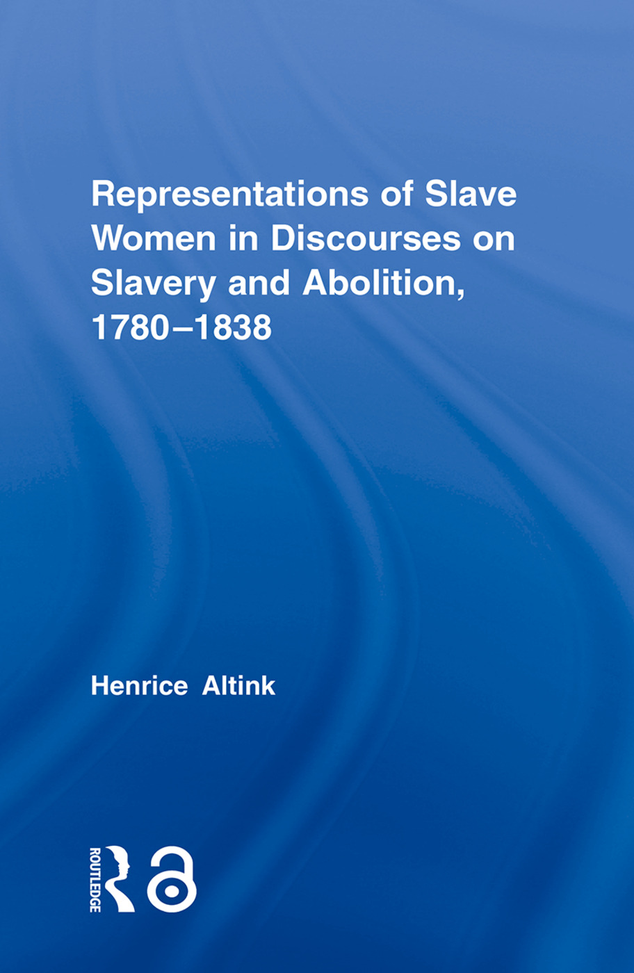 Representations of Slave Women in Discourses on Slavery and Abolition, 1780–1838