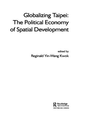 Globalizing Taipei: The Political Economy of Spatial Development, 1st Edition (e-Book) book cover