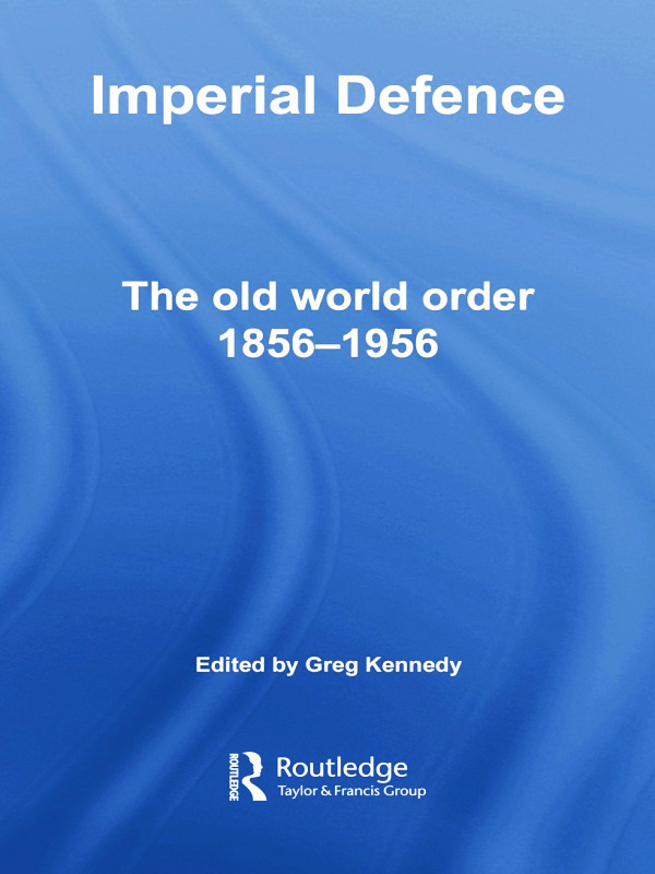 Imperial Defence: The Old World Order, 1856–1956 book cover