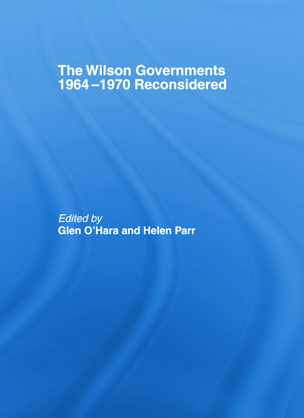 The Wilson Governments 1964-1970 Reconsidered