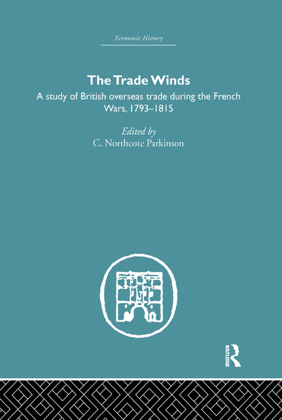 The Trade Winds: A Study of British Overseas Trade During the French Wars 1793-1815 book cover