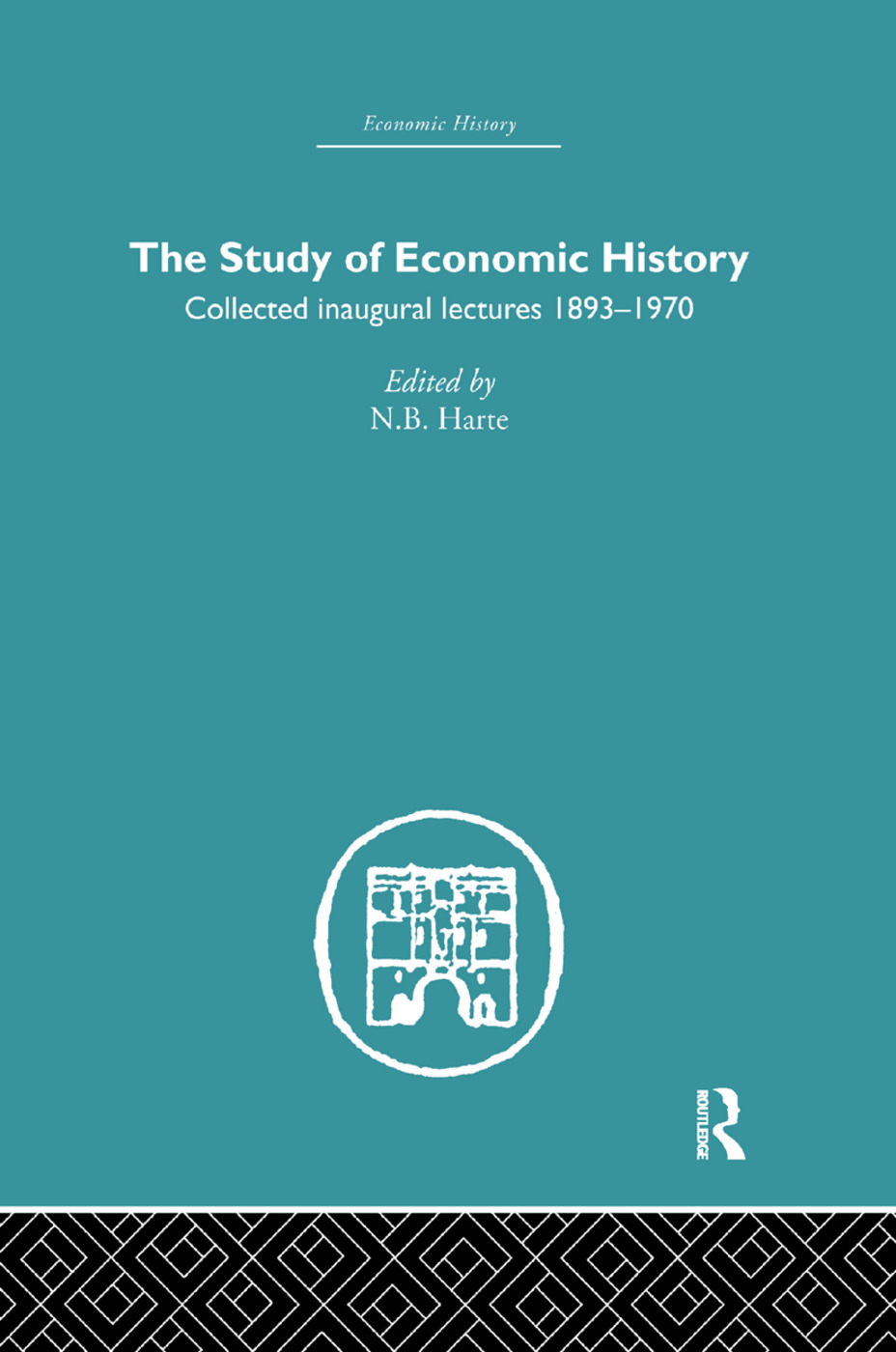 The Study of Economic History: Collected Inaugural Lectures 1893-1970, 1st Edition (Paperback) book cover