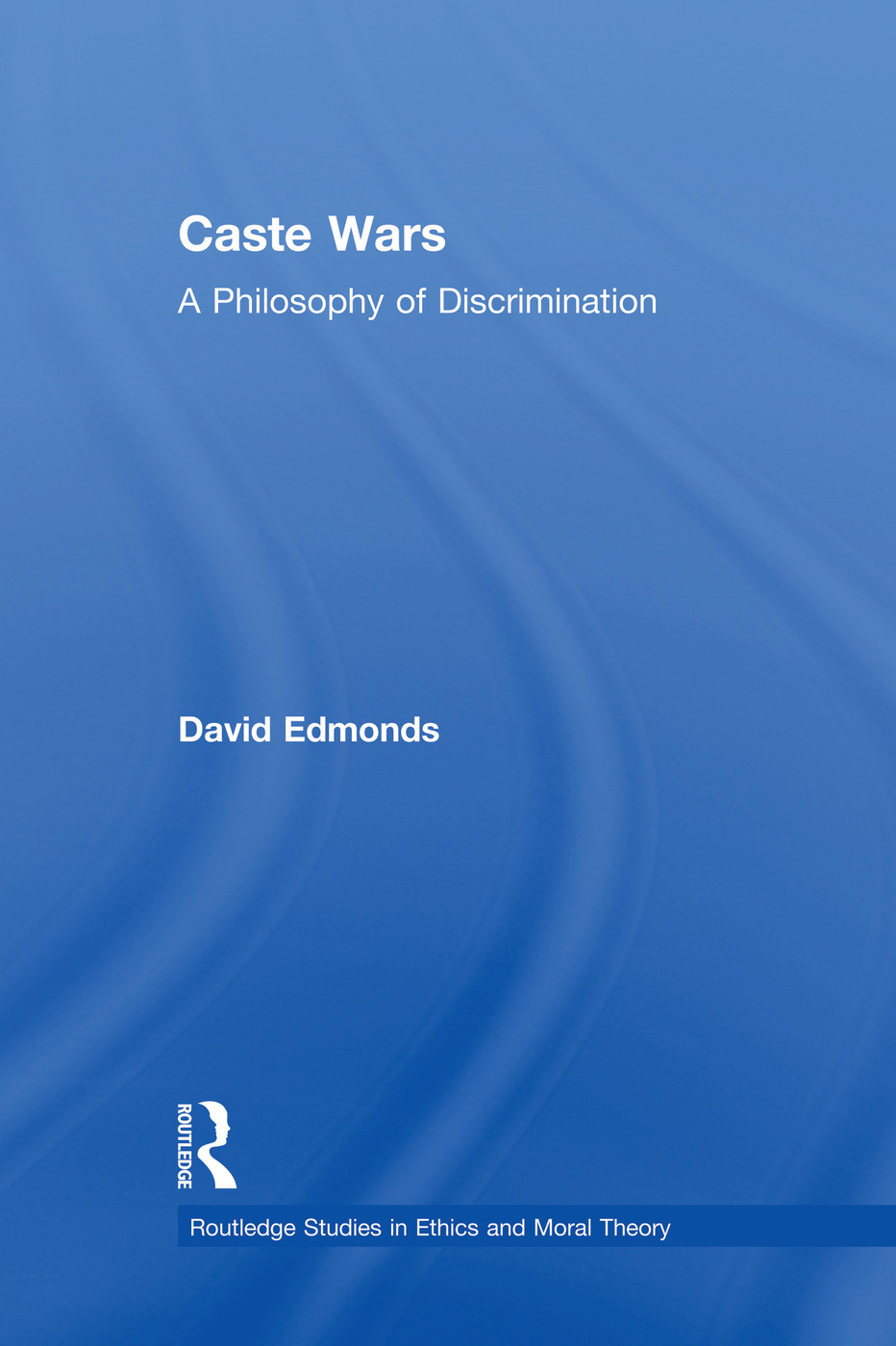 Caste Wars: A Philosophy of Discrimination, 1st Edition (Paperback) book cover