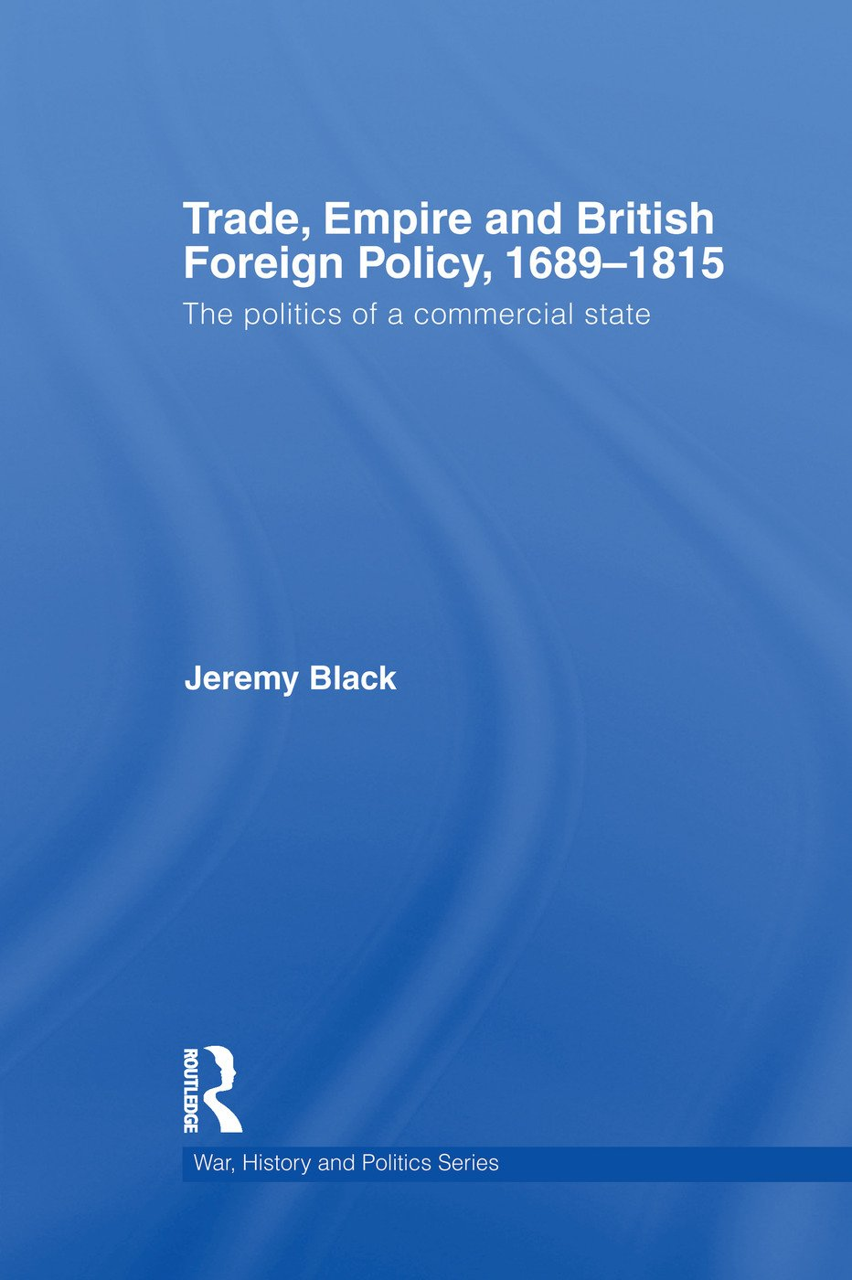 Trade, Empire and British Foreign Policy, 1689-1815: Politics of a Commercial State book cover