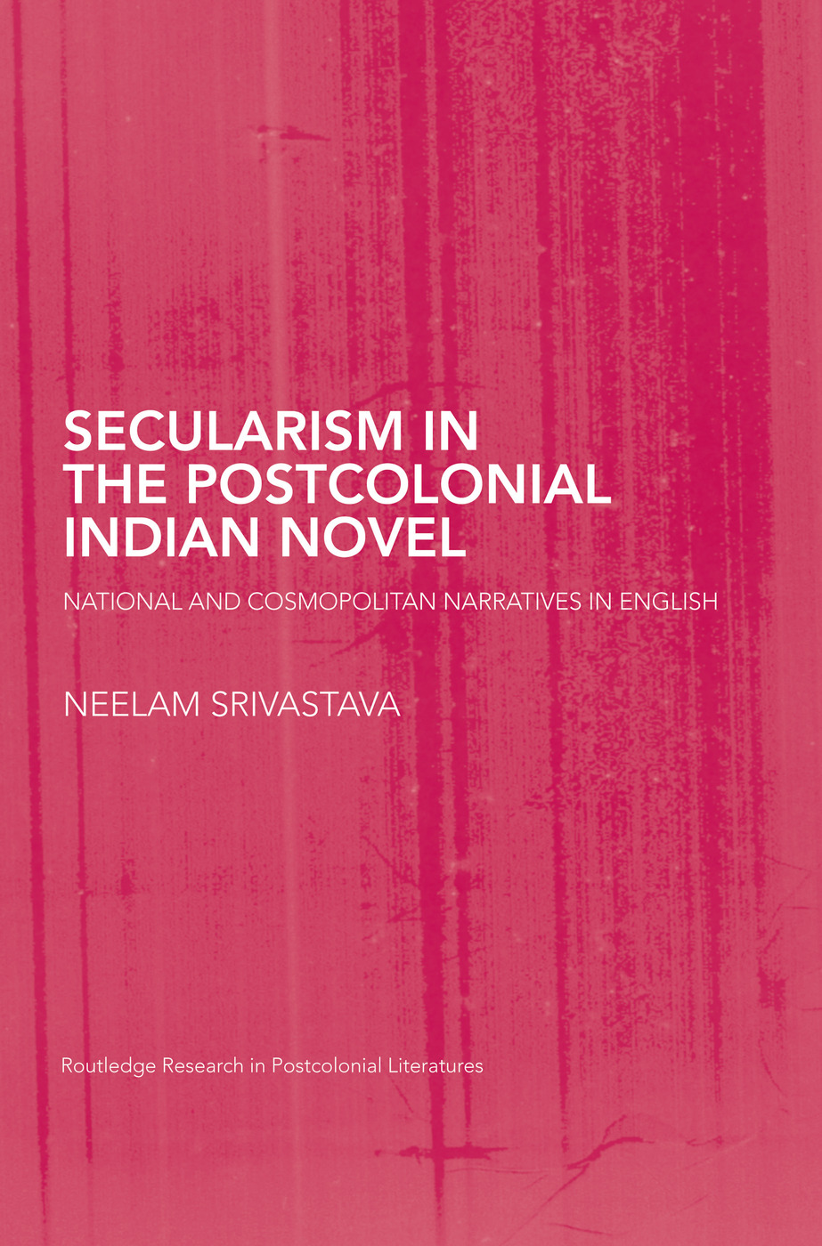 Secularism in the Postcolonial Indian Novel: National and Cosmopolitan Narratives in English book cover