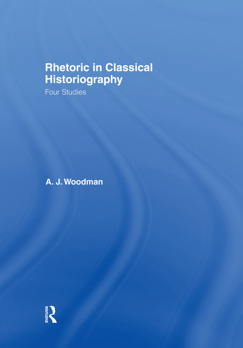 Rhetoric in Classical Historiography: Four Studies, 1st Edition (Paperback) book cover