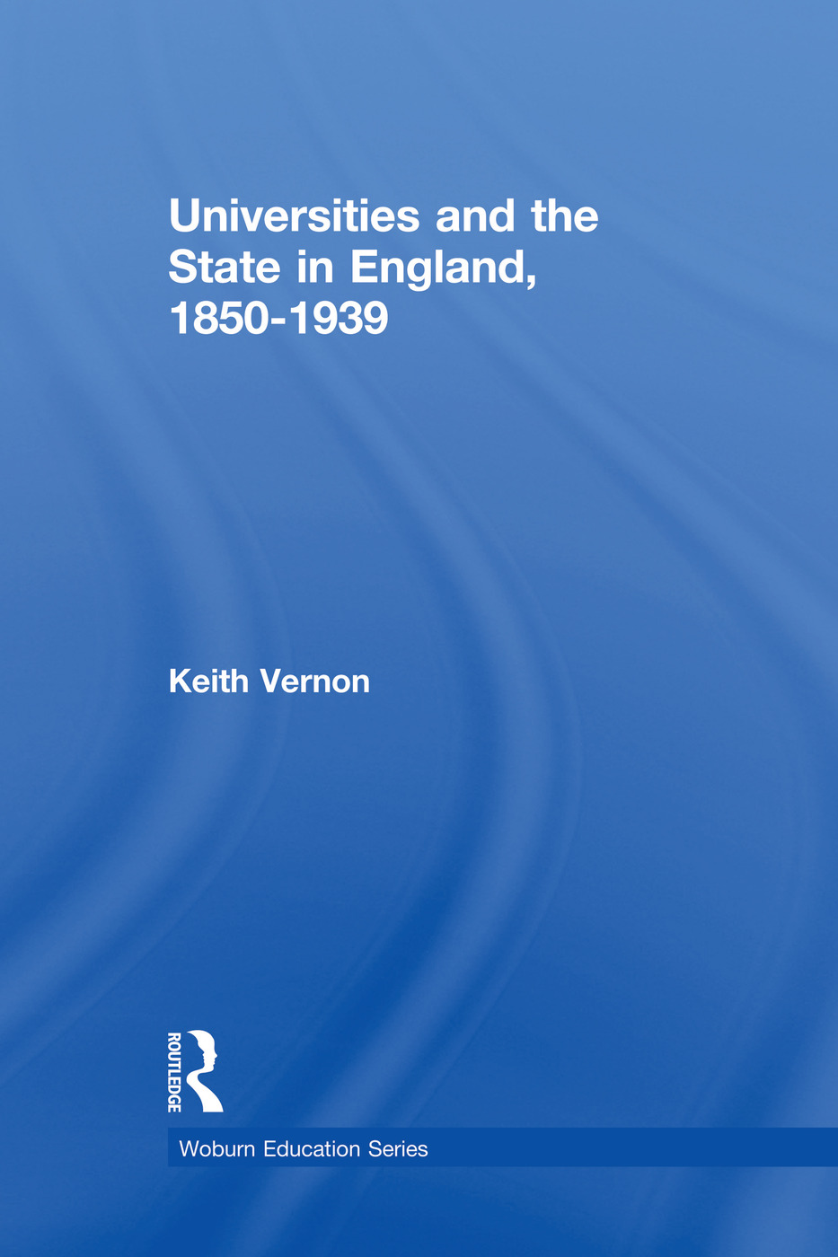 Universities and the State in England, 1850-1939 book cover