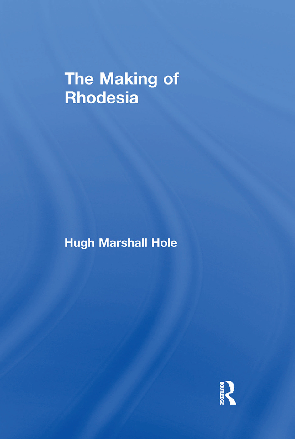 The Making of Rhodesia: 1st Edition (Paperback) book cover