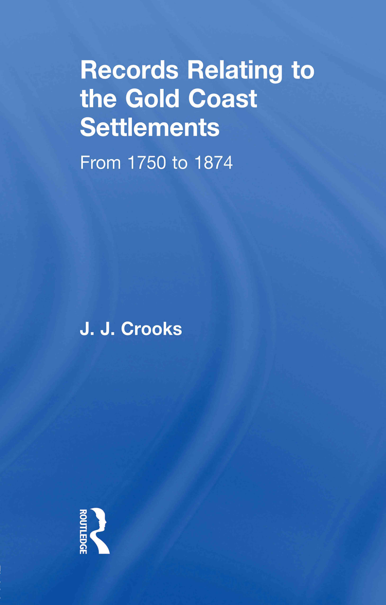 Records Relating to the Gold Coast Settlements from 1750 to 1874: 1st Edition (Paperback) book cover