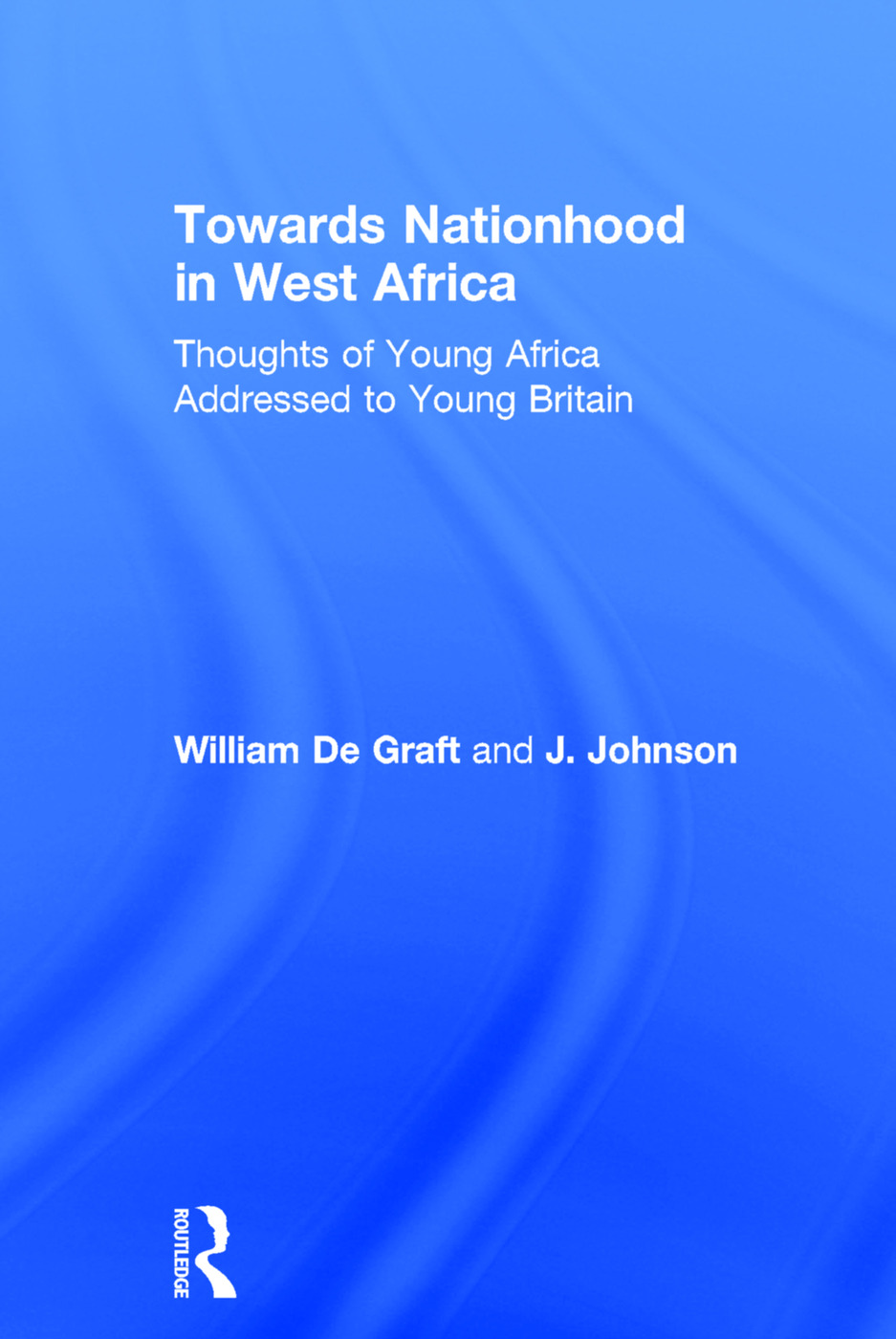 Towards Nationhood in West Africa: Thoughts of Young Africa Addressed to Young Britain, 1st Edition (Paperback) book cover