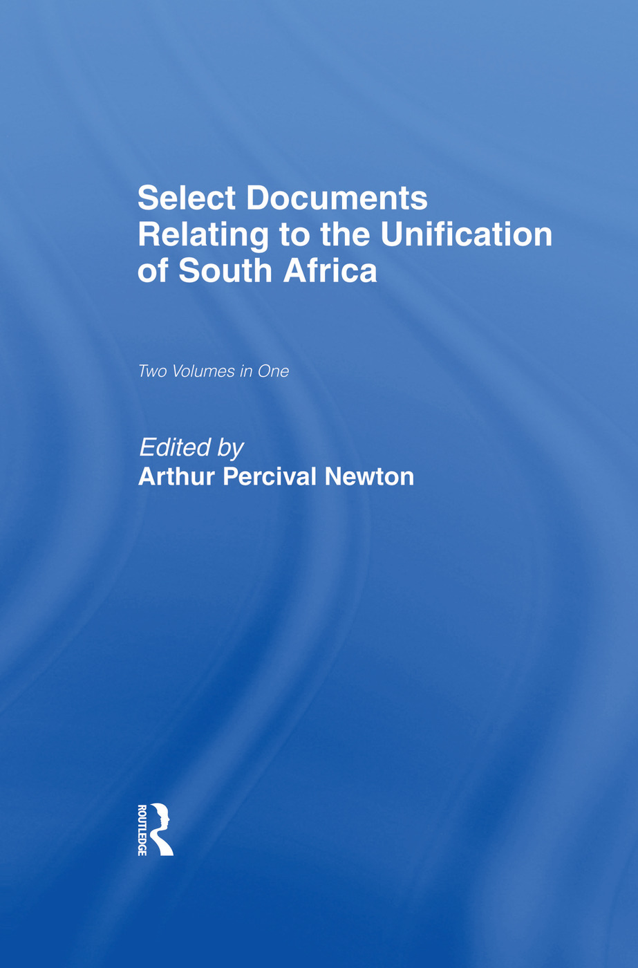 Select Documents Relating to the Unification of South Africa: 1st Edition (Paperback) book cover