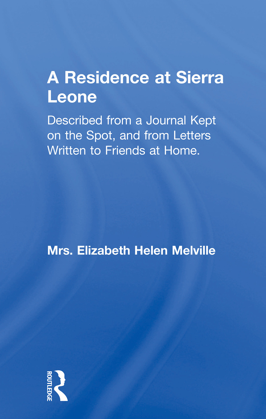 A Residence at Sierra Leone: Described from a Journal Kept on the Spot and from Letters Written to Friends at Home., 1st Edition (e-Book) book cover