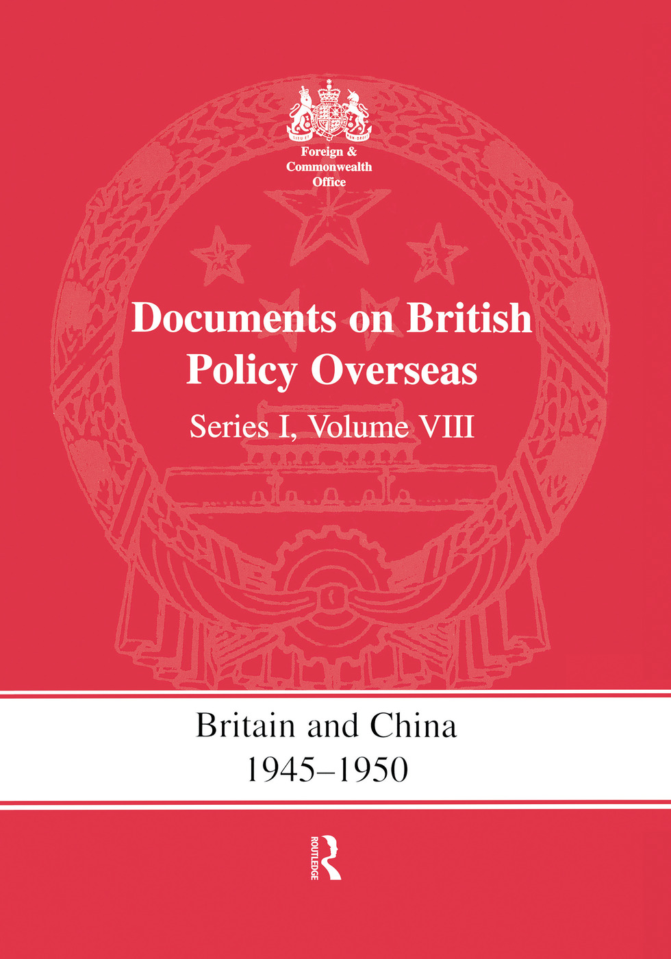 Britain and China 1945-1950: Documents on British Policy Overseas, Series I Volume VIII book cover